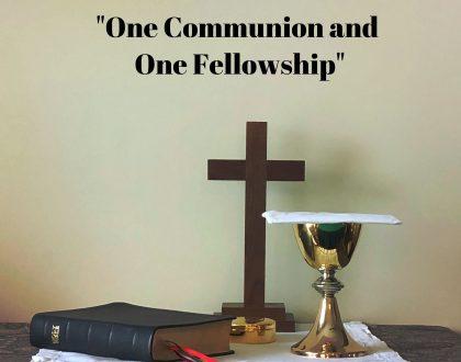 """One Communion & One Fellowship"""